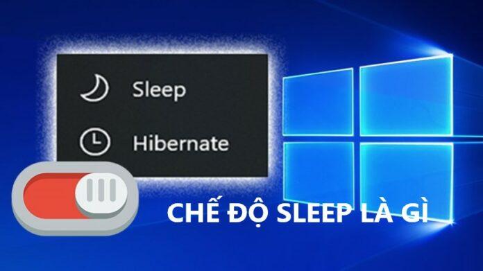 Chế độ sleep là gì và cách sử dụng chi tiết
