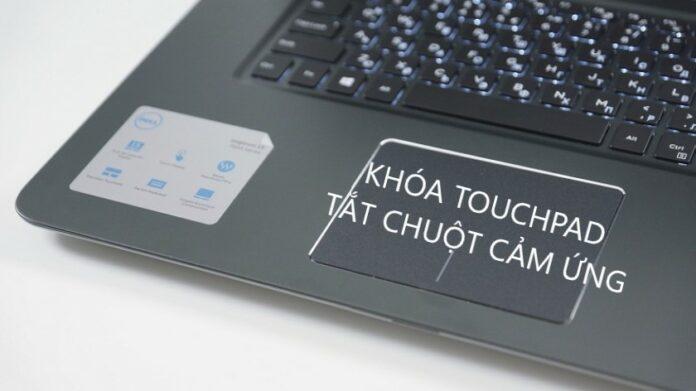 Hướng dẫn tắt touchpad, khóa chuột cảm ứng laptop