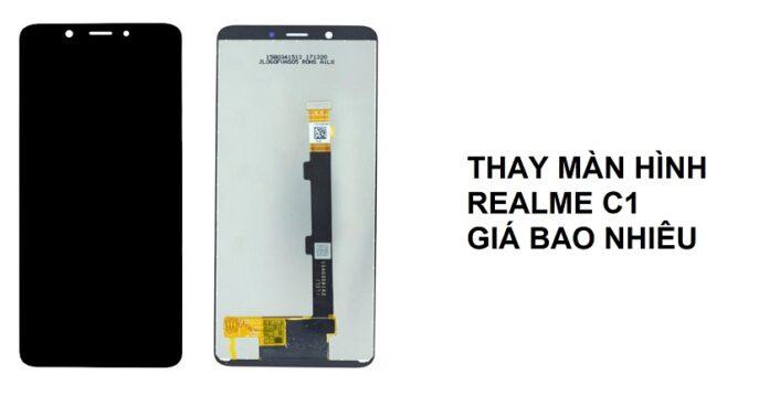 Thay màn hình điện thoại Realme C1 giá bao nhiêu tiền?